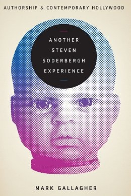 Auteur! Auteur!: Mark Gallagher's Another Steven Soderbergh Experience: Authorship and Contemporary Hollywood