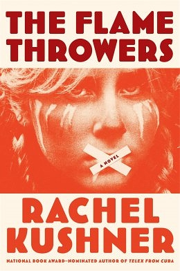 Throwing Flames, Taking Names: Rachel Kushner's The Flamethrowers