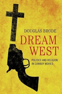 Review: Douglas Brode's Dream West: Politics and Religion in Cowboy Movies