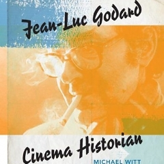 Review: Michael Witt's Jean-Luc Godard: Cinema Historian