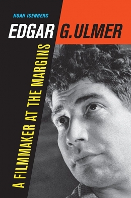 Review: Noah Isenberg's Edgar G. Ulmer: A Filmmaker at the Margins