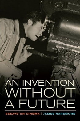 Review: James Naremore's An Invention Without a Future: Essays on Cinema