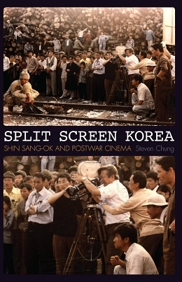 Review: Steven Chung's Split Screen Korea: Shin Sang-Ok and Postwar Cinema