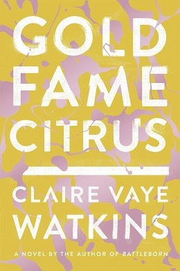 Hopeless Possibility: Claire Vaye Watkins's Gold Fame Citrus