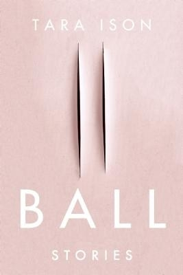 Boundaries of Choice: Tara Ison's Ball