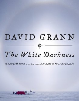 Chasing Ghosts: David Grann's The White Darkness
