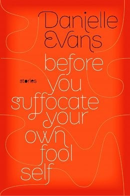 Devastating and Ordinary: Danielle Evans's Before You Suffocate Your Own Fool Self