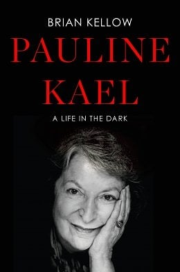 Citizen Kael: Brian Kellow's Pauline Kael: A Life in the Dark