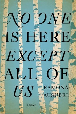 A War-Time Fever Dream: Ramona Ausubel's No One Is Here Except All of Us