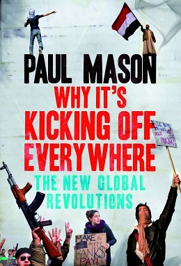 A Revealing Letdown: Paul Mason's Why It's Kicking Off Everywhere: The New Global Revolutions