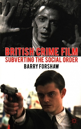 A Hostage to Fortune: Barry Forshaw's British Crime Film: Subverting the Social Order