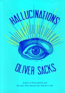 Altered States: Oliver Sacks's Hallucinations