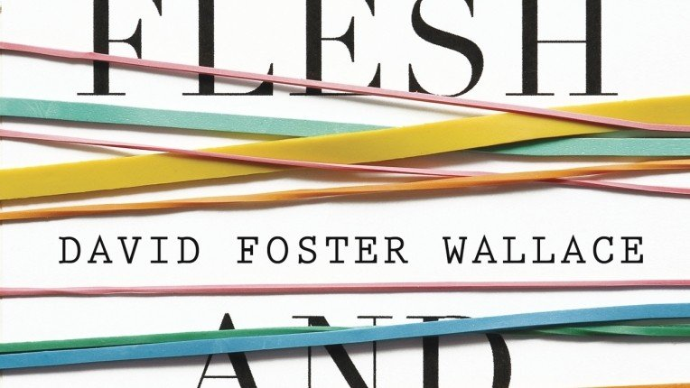 The Better of What's Left: David Foster Wallace's Both Flesh and Not