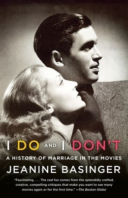 What's Happened to Us?: Jeanine Basinger's I Do and I Don't: A History of Marriage in the Movies