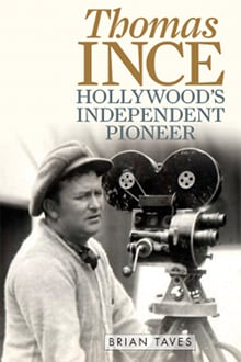 Thomas Ince: Hollywood's Independent Pioneer