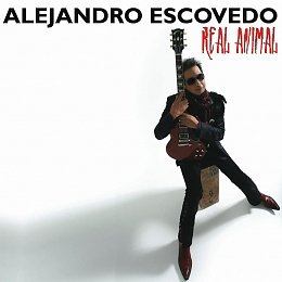 Alejandro Escovedo Real Animal