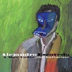 Alejandro Escovedo A Man Under the Influence: Deluxe Bourbonitis Edition