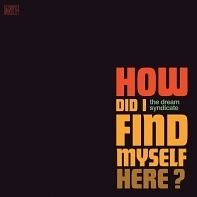The Dream Syndicate: How Did I Find Myself Here?