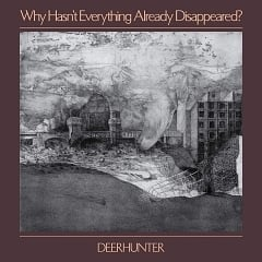 Deerhunter: Why Hasn't Everything Already Disappeared?