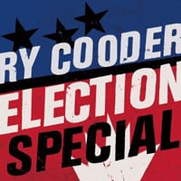 Ry Cooder: Election Special
