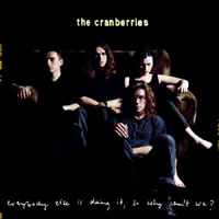 The Cranberries: Everybody Else Is Doing It, So Why Can't We?