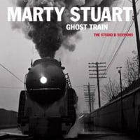 Marty Stuart: Ghost Train: The Studio B Sessions