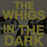 The Whigs: In the Dark