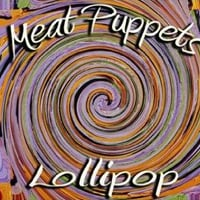 Meat Puppets: Lollipop