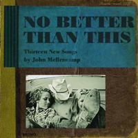John Mellencamp: No Better Than This