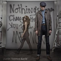 Justin Townes Earle: Nothing's Gonna Change the Way You Feel About Me Now