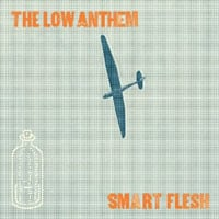 The Low Anthem: Smart Flesh