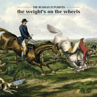 The Russian Futurists: The Weight's on the Wheels