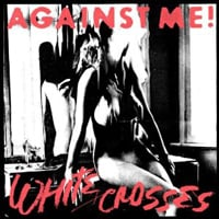 Against Me!: White Crosses