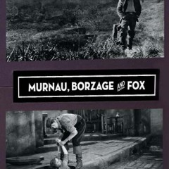 Murnau, Borzage and Fox