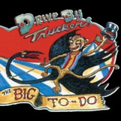 Drive-By Truckers The Big To-Do