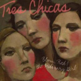 Tres Chicas Bloom, Red & The Ordinary Girl