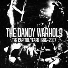 The Dandy Warhols The Capitol Years: 1995 - 2007