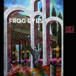 Frog Eyes: Carey's Cold Spring