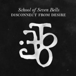 School of Seven Bells Disconnect from Desire