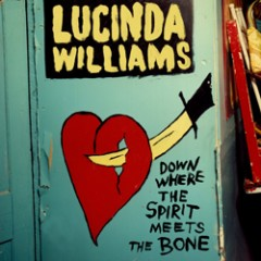 Lucinda Williams: Down Where the Spirit Meets the Bone