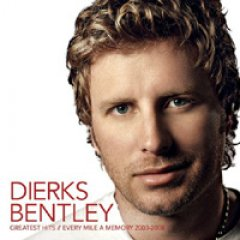 Dierks Bentley Greatest Hits: Every Mile a Memory 2003 - 2008