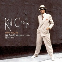 Kid Creole Going Places: The August Darnell Years 1974 - 1983