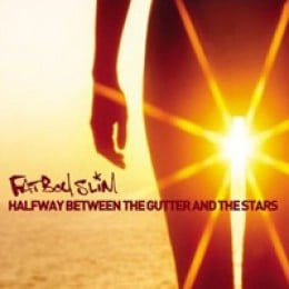 Fatboy Slim Halfway Between the Gutter and the Stars