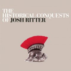 Josh Ritter The Historical Conquests of Josh Ritter