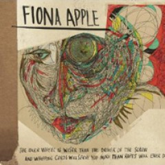 Fiona Apple The Idler Wheel Is Wiser Than the Driver of the Screw, and Whipping Cords Will Serve You More Than Ropes Will Ever Do