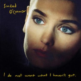 Sinéad O'Connor I Do Not Want What I Haven't Got