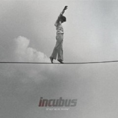 Incubus If Not Now, When?