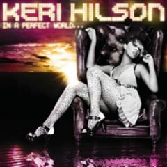 Keri Hilson In a Perfect World…