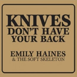Emily Haines & The Soft Skeleton Knives Don't Have Your Back