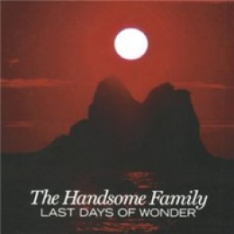 The Handsome Family Last Days of Wonder